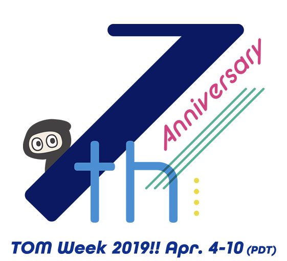 TOM Week 2019!! Apr. 4-10 (PDT)