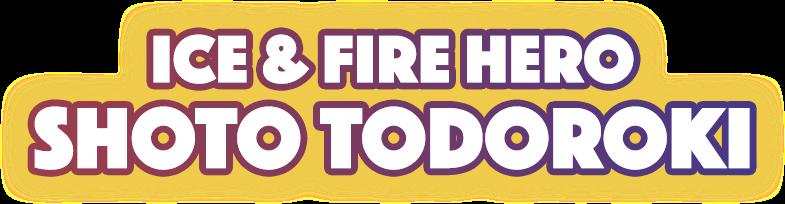 Ice & Fire Hero Shoto Todoroki