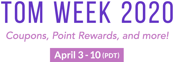 TOM Week 2020 Coupons, Point Rewards, and more! April 3 - 10 (PDT)