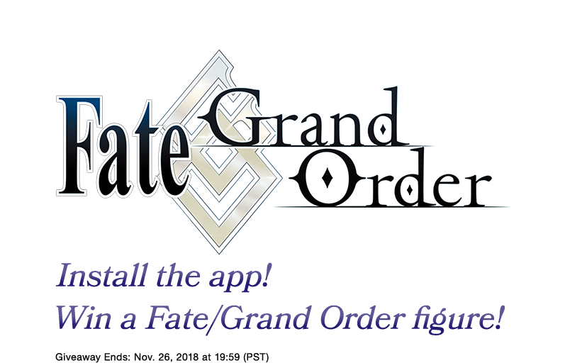 Fate Grand Order. Install the app! Win a Fate/Grand Order figure! Giveaway Ends: Nov. 26, 2018 at 19:59 (PST)