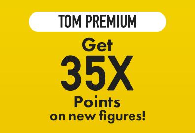 TOM Premium members: Get 50X Points on new figures!
