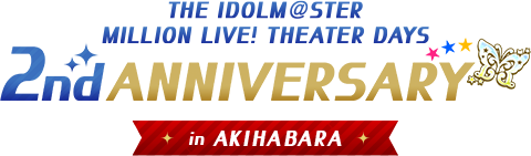 THE iDOL M@STER. MILLION LIVE! THEATER DAYS 2nd ANNIVERSARY in AKIHABARA