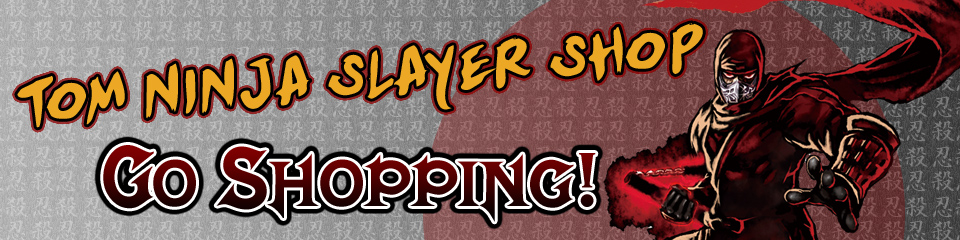 TOM Ninja Slayer Shop