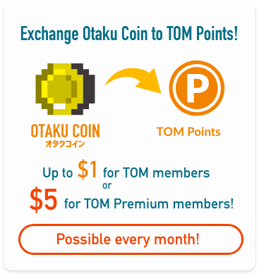 By using the Otaku Coin Official App, you can exchange Otaku Coin to TOM Points that can be used on the TOM Shop.